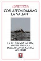 Così affondammo la Valiant - Luciano Garibaldi , Gaspare Di Sclafani