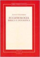 Ecclesiologia. Biblica e dogmatica. Lezioni universitarie - Stancati Sergio T.