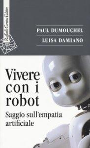 Copertina di 'Vivere con i robot. Saggio sull'empatia artificiale'