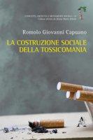 La costruzione sociale della tossicomania - Capuano Romolo G.