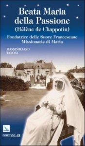 Copertina di 'Beata Maria della Passione (Hélène de Chappotin). Fondatrice delle Suore Francescane Missionarie di Maria'