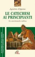 La catechesi ai principianti. De catechizandis rudibus - Agostino (sant')