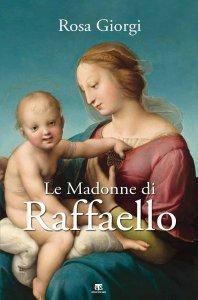 Copertina di 'Le Madonne di Raffaello'