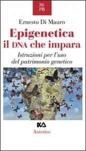 Copertina di 'Epigenetica, il DNA che impara. Istruzioni per l'uso del patrimonio genetico'