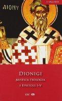 Mistica teologia e epistole I-V - Dionigi Areopagita
