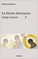 La nuova innocenza [vol_3] / Lampi azzurri - Panikkar Raimon