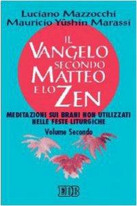 Copertina di 'Il Vangelo secondo Matteo e lo zen [vol_2] / Meditazioni sui brani non utilizzati nelle feste liturgiche'