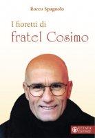 I fioretti di fratel Cosimo - Rocco Spagnolo