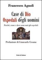 Case di Dio e ospedali degli uomini - Agnoli Francesco