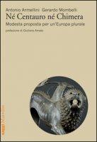 Né centauro né chimera. Modesta proposta per un'Europa plurale - Armellini Antonio, Mombelli Gerardo