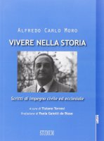 Vivere nella storia - Alfredo C. Moro