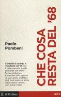 Che cosa resta del '68 - Pombeni Paolo