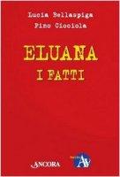 Eluana, i fatti. Per farsi un'opinione - Bellaspiga Lucia, Ciociola Pino