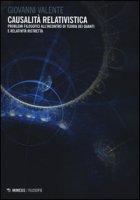 Causalità relativistica. Problemi filosofici all'incontro teoria dei quanti e relatività ristretta - Valente Giovanni