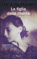 La figlia della libertà - Di Fulvio Luca