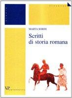 Scritti di storia romana - Sordi Marta
