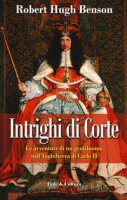 Intrighi di corte - Robert Hugh Benson