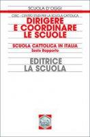 Dirigere e coordinare le scuole. Scuola cattolica in Italia. Sesto rapporto - Centro Studi per la Scuola Cattolica