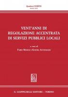Vent'anni di regolazione accentrata di servizi pubblici locali - Simone Lucattini, Giuseppe Morbidelli, Sandra Antoniazzi