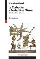 Le Corbusier e Costantino Nivola. New York 1946-1953 - Mameli Maddalena