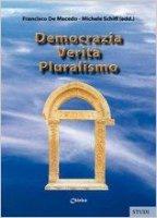 Democrazia, verità, pluralismo - De Macedo F.; Schiff M.