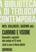 Cammino e visione. Universalità e regionalità della teologia nel XX secolo. Scritti in onore di Rosino Gibellini (BTC 088) - Mieth Dietmar-Schillebeeckx Edward