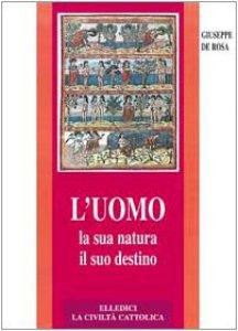 Copertina di 'L'uomo, la sua natura, il suo destino. Antropologia cristiana'