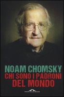 Chi sono i padroni del mondo - Chomsky Noam