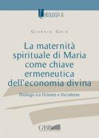 La maternit� spirituale di Maria come chiave ermeneutica dell'economia divina - Giorgio Ghio
