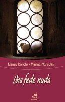 Una fede nuda - Ermes Ronchi, Marina Marcolini