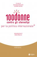 100 donne contro gli stereotipi per la politica internazionale - Giovanna Pezzuoli, Luisella Seveso