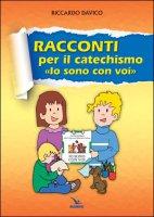 Racconti per catechismo «Io sono con voi» - Riccardo Davico