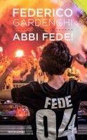 Abbi Fede! - Gardenghi Federico