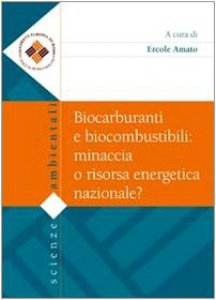 Copertina di 'Biocarburanti e biocombustibili. Minaccia o risorsa energetica nazionale?'