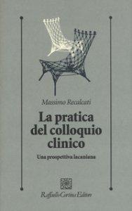 Copertina di 'La pratica del colloquio clinico. Una prospettiva lacaniana'