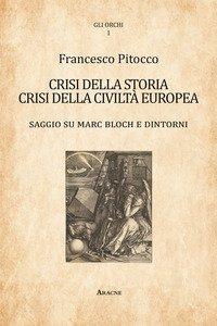 Copertina di 'Crisi della storia, crisi della civiltà europea. Saggio su Marc Bloch e dintorni'