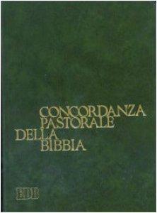 Copertina di 'Concordanza pastorale della Bibbia. Indice analitico e analogico delle voci e dei temi di interesse pastorale presenti nella Bibbia italiana disposti alfabeticamente'