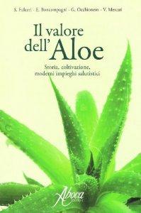 Copertina di 'Il valore dell'aloe. Storia, coltivazione, moderni rimedi salutistici'