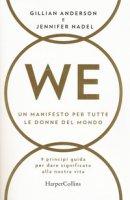 WE. Un manifesto per tutte le donne del mondo. 9 principi guida per dare significato alla nostra vita - Anderson Gillian, Nadel Jennifer