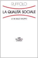 La qualità sociale. Le vie dello sviluppo - Ruffolo Giorgio