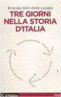 Tre giorni nella storia d'Italia - Galli Della Loggia E.