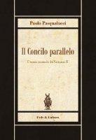 Il Concilio parallelo - Pasqualucci Paolo