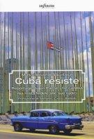 Cuba resiste. Reportage da un Paese che cambia ma resta fedele alle sue radici - Squillace Massimiliano