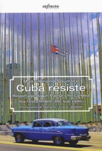 Copertina di 'Cuba resiste. Reportage da un Paese che cambia ma resta fedele alle sue radici'