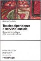 Tossicodipendenza e servizio sociale. Elementi di psichiatria delle tossicodipendenze - Cambria Santino