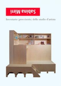 Copertina di 'Sabina Mirri. Inventario (provvisorio) dello studio d'artista. Ediz. italiana e inglese'