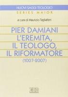 Pier Damiani l'eremita, il teologo, il riformatore (1007-2007) - Tagliaferri Maurizio