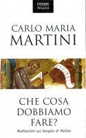 Che cosa dobbiamo fare? Il discepolo Matteo - Martini Carlo M.