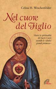 Copertina di 'Nel cuore del Figlio. Vivere la spiritualità del Sacro Cuore secondo le «dodici grandi promesse»'