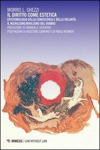 Copertina di 'Il diritto come estetica. Epistemologia della conoscenza e della volontà: il nichilismo/nihilismo del dubbio'